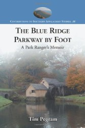 The Blue Ridge Parkway by Foot: A Park Ranger's Memoir