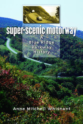 Super Scenic Motorway: A Blue Ridge Parkway History